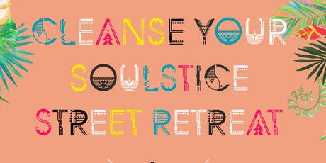 CLEANSE  YOUR  SOULSTICE  STREET  RETREAT tickets