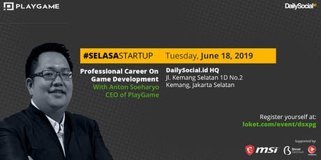 #SelasaStartup Professional Career On Game Development with Anton Soeharyo CEO of PlayGame tickets