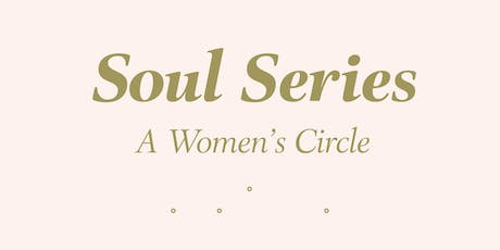 Soul Series a Womans Circle: Sacred Cycles and Reproductive Health tickets
