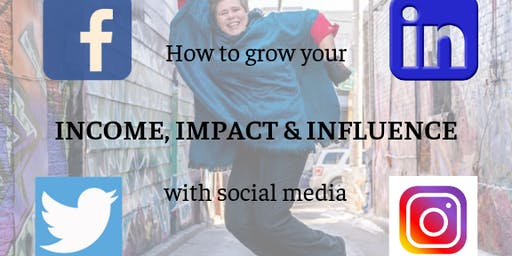 How to grow your income, impact and influence with social media