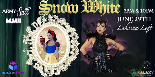 "Army of Sass Maui Presents ""SNOW WHITE"""