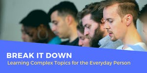 Break it Down: Learning Complex Topics for the...
