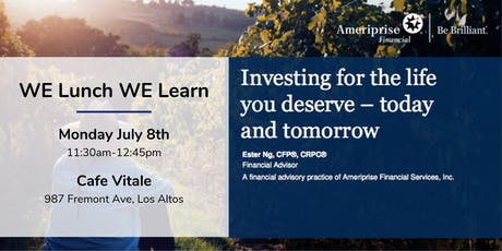 """WE Lunch WE Learn: """"Investing for the Life You Deserve – Today and Tomorrow"""" tickets"""