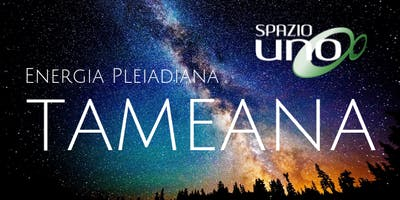 Tameana ed energia pleiadiana | Conferenza