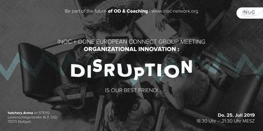 INOC/ODNE CONNECT Organizational Innovation: Disruption is our best friend!