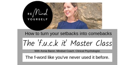 The 'f.u.c.k it' Master Class: How to Turn Your Setbacks into Comebacks tickets