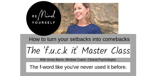 The 'f.u.c.k it' Master Class: How to Turn Your Setbacks into Comebacks