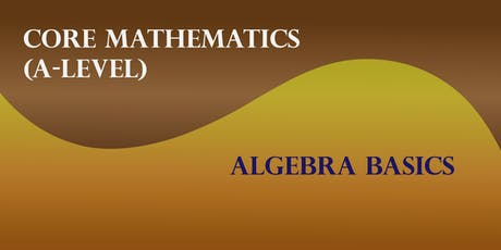 Core Mathematics (A Level) - Algebra tickets