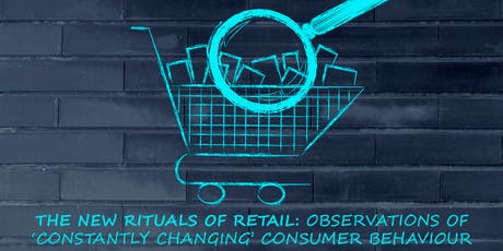 The new rituals of retail: observations of 'constantly changing' consumer behaviour  tickets