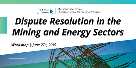 DISPUTE RESOLUTION in THE MINING and  ENERGY SECTOR (WORKSHOP) tickets