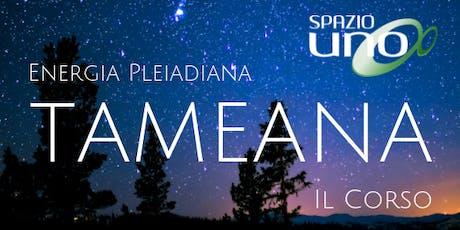 Tameana ed energia pleiadiana | Corso biglietti