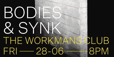 BODIES & SYNK at The Workmans Club tickets