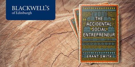 The Accidental Social Entrepreneur with Grant Smith tickets