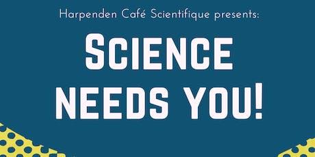 Cafe Scientifique Harpenden: Science Needs You! tickets
