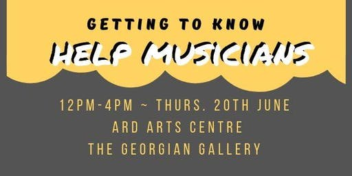 Getting to Know Help Musicians - Ards Arts Centre - 20/06/19