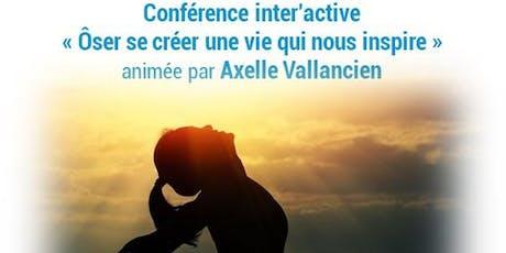 Conférence inter'active | ôser se créer une vie qui nous inspire billets