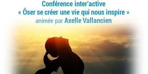 Conférence inter'active | ôser se créer une vie qui nous inspire