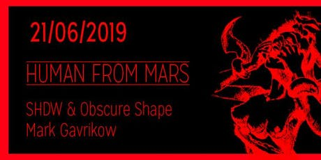 Human from Mars w/ SHDW & Obscure Shape Tickets