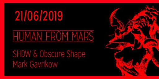 Human from Mars w/ SHDW & Obscure Shape