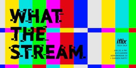 iflix Tech Talk: What The Stream?! tickets