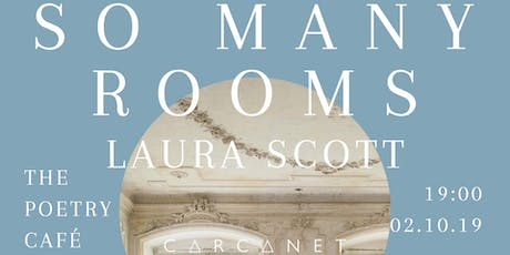 Laura Scott, So Many Rooms: Carcanet Book Launch tickets