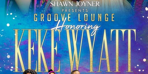 The Groove Lounge Featuring and Honoring Keke Wyatt