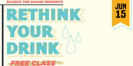 Silence the Shame Presents: Rethink Your Drink tickets