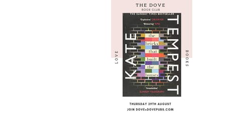 The Dove Book Club - The Bricks That Built The Houses by Kate Tempest tickets