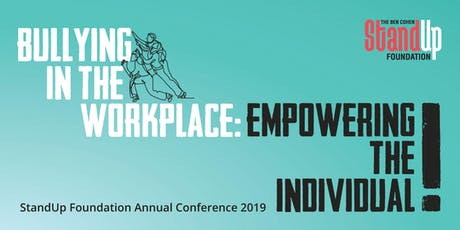 Bullying in the Workplace: Empowering the Individual The 2019 Ben Cohen StandUp Foundation Conference tickets