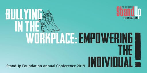 Bullying in the Workplace: Empowering the Individual The 2019 Ben Cohen StandUp Foundation Conference