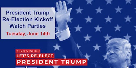 President Trump Re-Election Kickoff Watch Parties- National Day of Action tickets