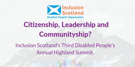 Citizenship, Leadership and Communityship? Inclusion Scotland's third Disabled People's Annual Highland Summit tickets