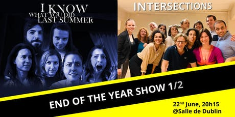 End of the year show 1/2 - Intersections & I know what you did last summer tickets