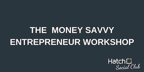 The  money savvy entrepreneur workshop tickets