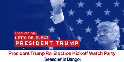 President Trump Re-Election Kickoff Watch Party- Bangor