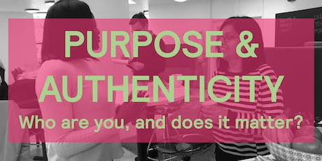 Purpose and Authenticity: Who are you and does it matter? [expert speaker & workshop] tickets