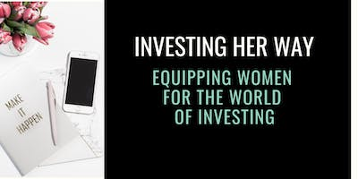 Investing Her Way: Equipping Women for the World of Investing