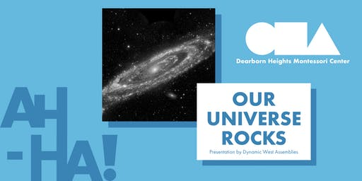 Our Universe Rocks : Presented by Dynamic West Assemblies