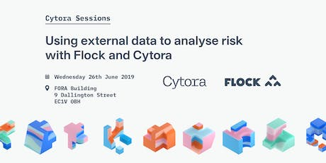 Cytora Session: Using external data to analyse risk with Flock and Cytora tickets