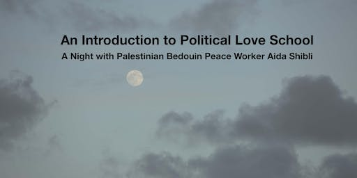An Introduction to Political Love School  A Night with Palestinian Bedouin Peace Worker Aida Shibli