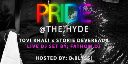PRIDE at The Hyde feat. Tovi Khali & Storie Devereaux + Live DJ Set by Fathom DJ