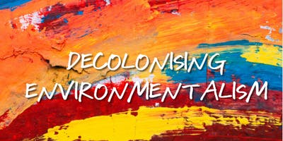 Decolonising Environmentalism - a student & community workshop