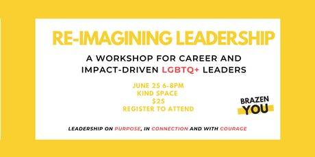 Re-Imagining Leadership: A Workshop For Current and Future LGBTQ+ Leaders tickets