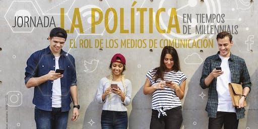 La Politica en tiempo de Millennials - El rol de los Medios de Comunicación