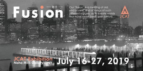 Fusion【融合】JCAT Exhibition 2019 /  TeamA  Opening Party (Thur) July18 @ Noho M55 Gallery tickets