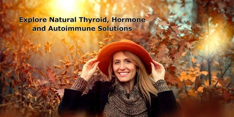 Explore Natural Thyroid, Hormone and Autoimmune Solutions tickets