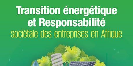 """Colloque - """" Transition energetique et Responsabilite societale des entreprises en Afrique"""" billets"""