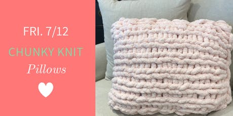 Chunky Knit PILLOWS @ Nest on Main - Fri., 7/12  tickets