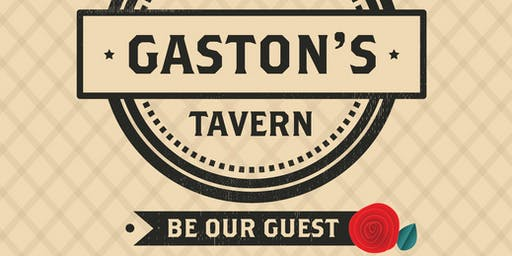 Gaston's Tavern - Featuring your favorite villain for a night of cabaret.