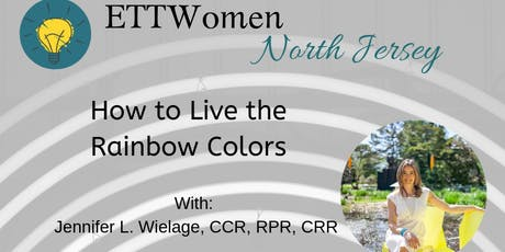ETTWomen North Jersey: How to Live the Rainbow Colors with Jennifer L. Wielage, CCR, RPR, CRR tickets